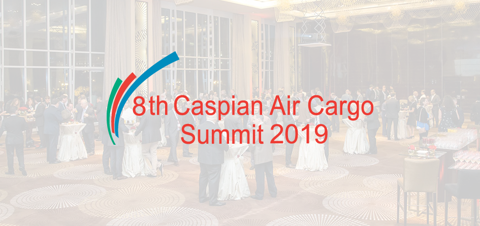 8th Caspian Air Cargo Summit 2019 - caspianaircargosummit com